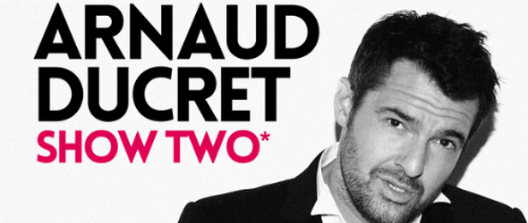 """Spectacle d'Arnaud Ducret """" Show two """""""